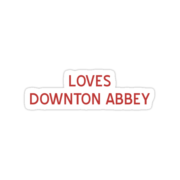 Loves Downton Abbey T-Shirt- CoolGirlTeez by CoolGirlTeez