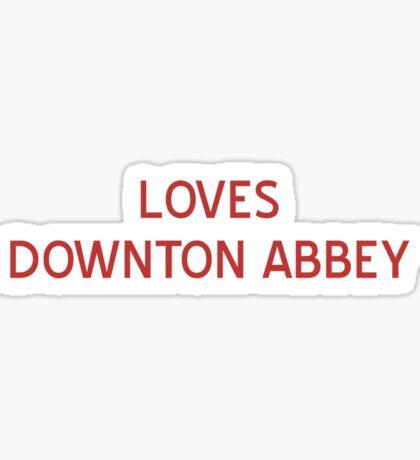 Loves Downton Abbey T-Shirt- CoolGirlTeez Sticker