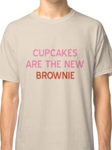 Cupcakes are the New Brownie T-Shirt- CoolGirlTeez Classic T-Shirt