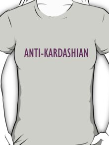 Anti-Kardashian T-Shirt - CoolGirlTeez T-Shirt