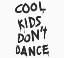 COOL KIDS DON'T DANCE SHIRT by Elisha Watts