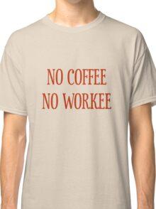 No Coffee No Workee T-Shirt - CoolGirlTeez Classic T-Shirt