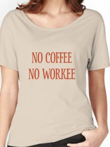 No Coffee No Workee T-Shirt - CoolGirlTeez Women's Relaxed Fit T-Shirt