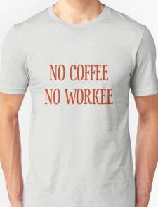 No Coffee No Workee T-Shirt - CoolGirlTeez Unisex T-Shirt