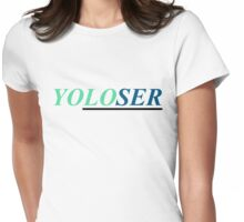 YOLOSER (YOLO) T- Shirt- CoolGirlteez Womens Fitted T-Shirt