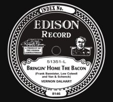 Bringin Home the Bacon Edison record label  by BrBa