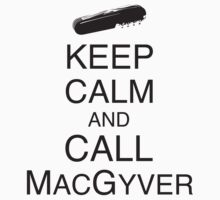Keep Calm and Call Macgyver by LivewormGC