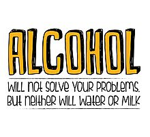 ALCOHOL will not solve your problems! Photographic Print