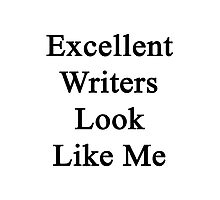 Excellent Writers Look Like Me Photographic Print
