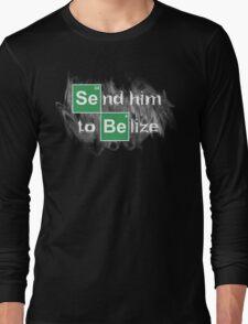 Send him to Belize Long Sleeve T-Shirt
