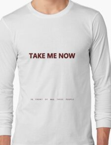 Crank - Take Me Now In Front Of All These People Long Sleeve T-Shirt