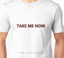 Crank - Take Me Now In Front Of All These People Unisex T-Shirt