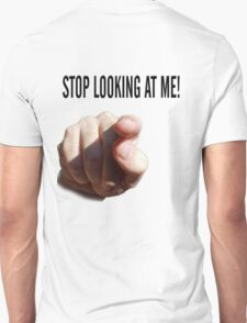 STOP LOOKING AT ME Unisex T-Shirt