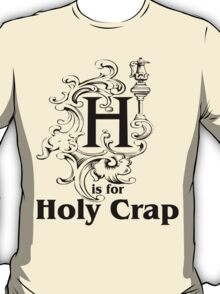 H is for Holy Crap T-Shirt