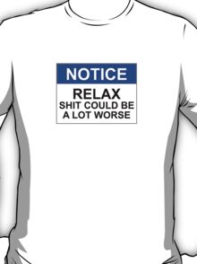 Notice: Relax, Shit Could Be A Lot Worse T-Shirt