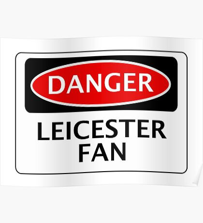 DANGER LEICESTER CITY FAN, FOOTBALL FUNNY FAKE SAFETY SIGN Poster