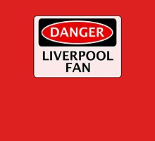 DANGER LIVERPOOL FAN, FOOTBALL FUNNY FAKE SAFETY SIGN Unisex T-Shirt
