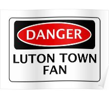 DANGER LUTON TOWN FAN, FOOTBALL FUNNY FAKE SAFETY SIGN Poster