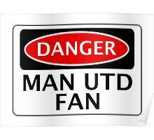 DANGER MANCHESTER UNITED, MAN UTD FAN, FOOTBALL FUNNY FAKE SAFETY SIGN Poster