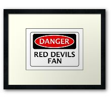 DANGER MANCHESTER UNITED, RED DEVILS FAN, FOOTBALL FUNNY FAKE SAFETY SIGN Framed Print