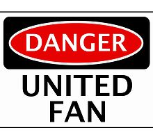 DANGER UNITED FAN, FOOTBALL FUNNY FAKE SAFETY SIGN by DangerSigns