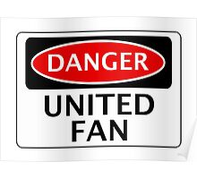 DANGER UNITED FAN, FOOTBALL FUNNY FAKE SAFETY SIGN Poster