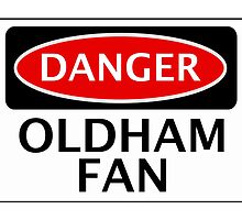 DANGER OLDHAM ATHLETIC, OLDHAM FAN, FOOTBALL FUNNY FAKE SAFETY SIGN by DangerSigns