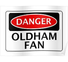 DANGER OLDHAM ATHLETIC, OLDHAM FAN, FOOTBALL FUNNY FAKE SAFETY SIGN Poster