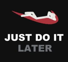 Just do it... later by Ryu34110