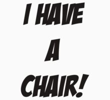I have a CHAIR! by aj4787