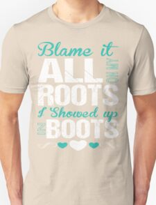 Blame It All On My Roots I Showed Up In Boots T-Shirt T-Shirt