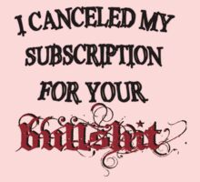 I CANCELED MY SUBSCRIPTION FOR YOUR BULLSHIT by Iva Ivanova