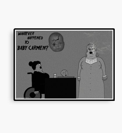 Whatever Happened To Baby Carmen? Canvas Print