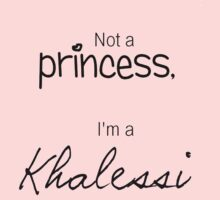 Not A Princess, I'm A Khalessi by Rewildman