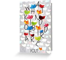 What kind of bird are you? Greeting Card