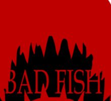 BAD FISH Sticker