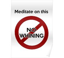 Meditate on this: No Whining! Poster