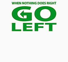 When Nothing Does Right Go Left Unisex T-Shirt