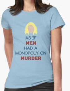 As if Men Had a Monopoly on Murder Womens Fitted T-Shirt