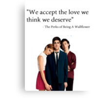 """We accept the love we think we deserve"" Canvas Print"