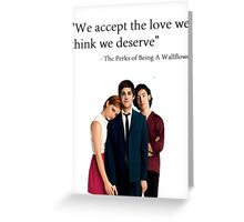 """We accept the love we think we deserve"" Greeting Card"