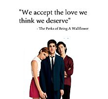 """We accept the love we think we deserve"" Photographic Print"