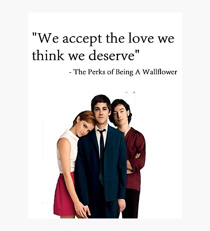 """""""We accept the love we think we deserve"""" Photographic Print"""