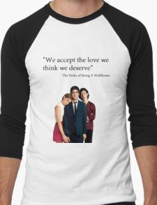 """We accept the love we think we deserve"" Men's Baseball ¾ T-Shirt"