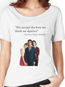 """We accept the love we think we deserve"" Women's Relaxed Fit T-Shirt"