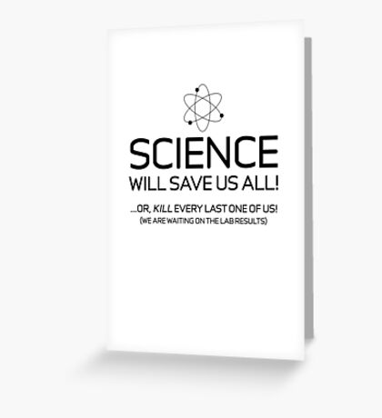 Science - Will save us all! Greeting Card