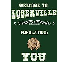 Welcome to Loserville Photographic Print
