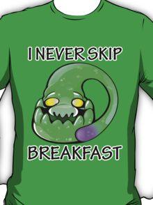 I never skip breakfast! T-Shirt