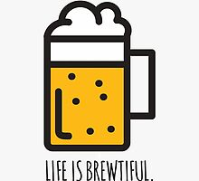 Life Is Brewtiful by yohanesigit