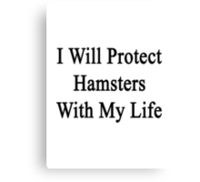 I Will Protect Hamsters With My Life  Canvas Print